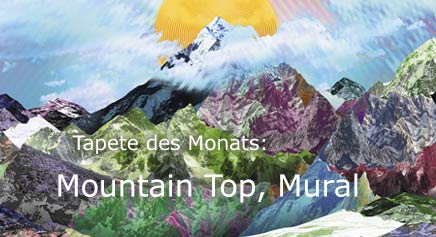 Unsere Tapete des Monats August 2017, Mountain Top, Mural